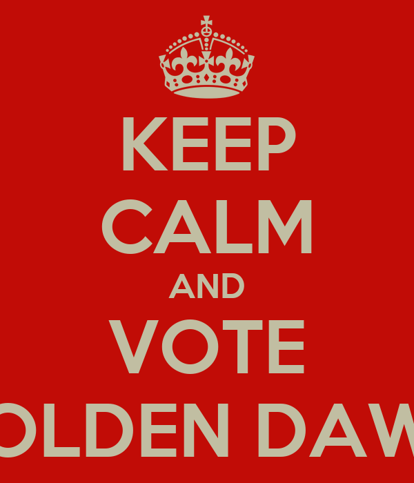 KEEP CALM AND VOTE GOLDEN DAWN