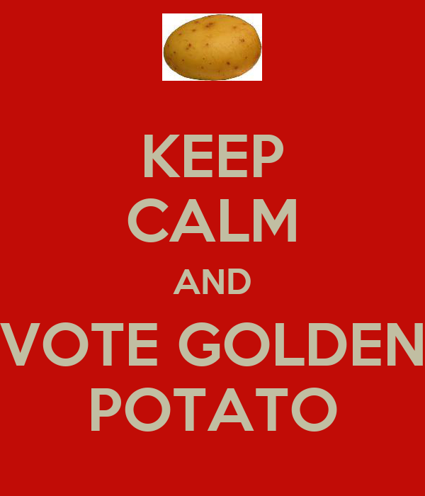KEEP CALM AND VOTE GOLDEN POTATO