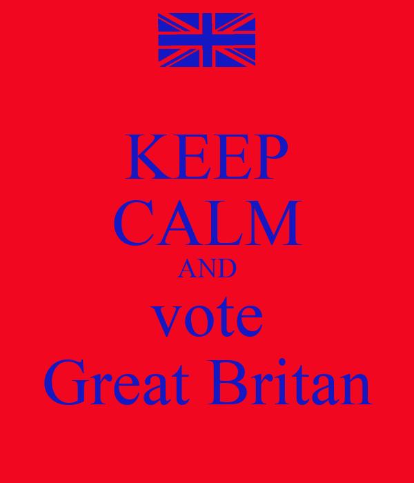 KEEP CALM AND vote Great Britan