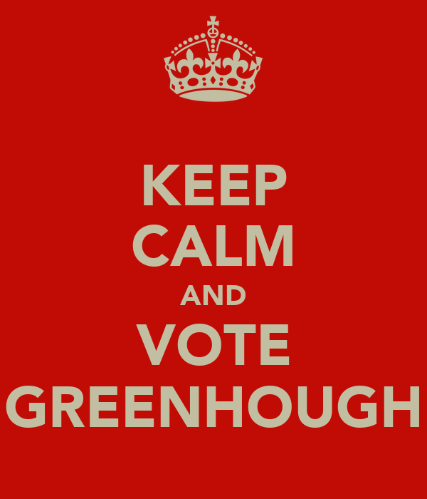 KEEP CALM AND VOTE GREENHOUGH