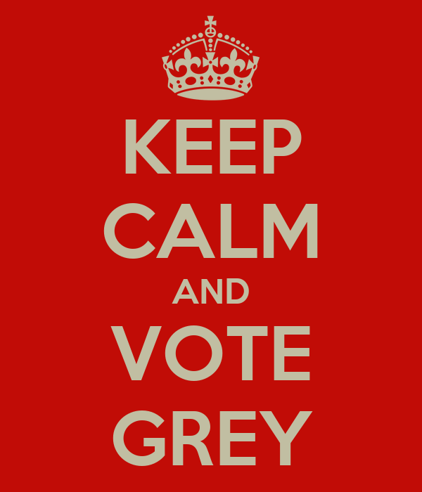 KEEP CALM AND VOTE GREY
