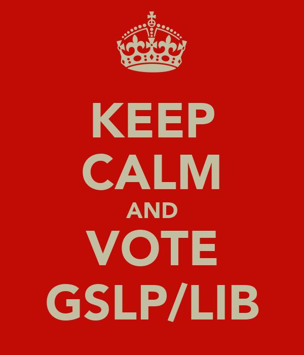 KEEP CALM AND VOTE GSLP/LIB