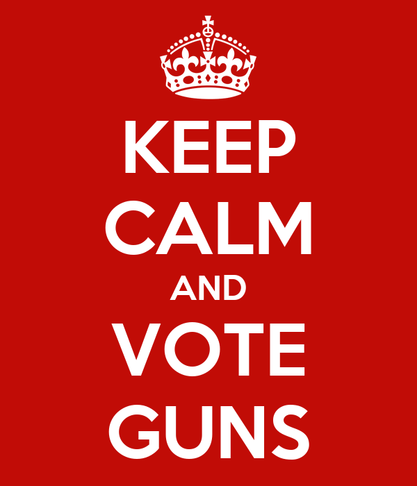 KEEP CALM AND VOTE GUNS