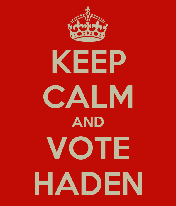 KEEP CALM AND VOTE HADEN