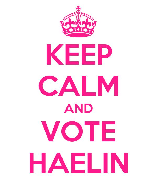 KEEP CALM AND VOTE HAELIN