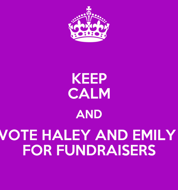 KEEP CALM AND VOTE HALEY AND EMILY  FOR FUNDRAISERS