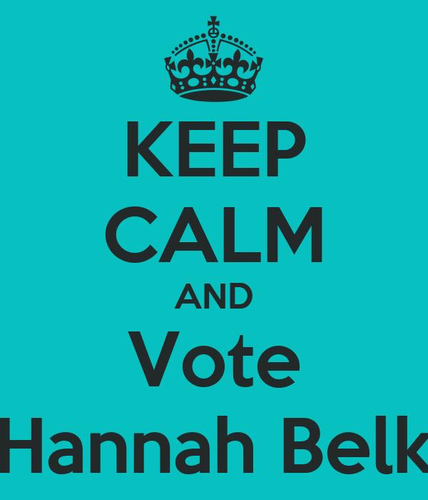 KEEP CALM AND Vote Hannah Belk