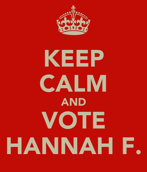 KEEP CALM AND VOTE HANNAH F.