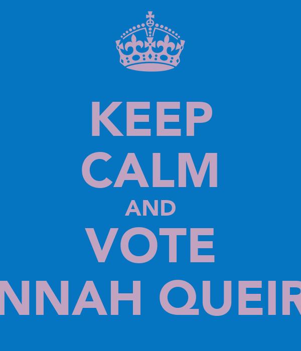 KEEP CALM AND VOTE HANNAH QUEIROZ