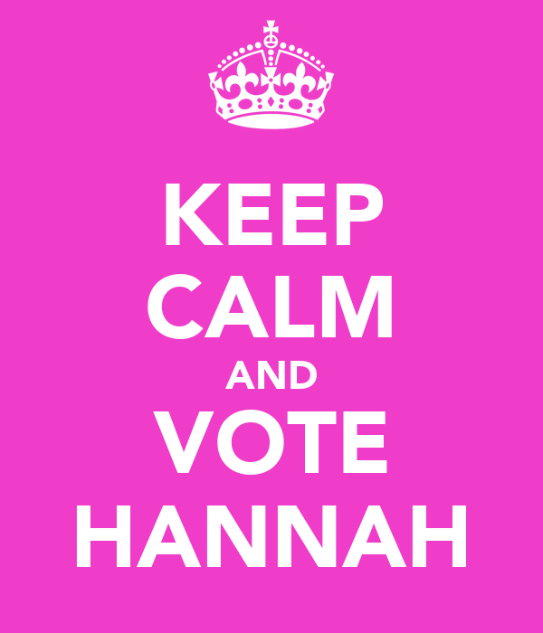 KEEP CALM AND VOTE HANNAH