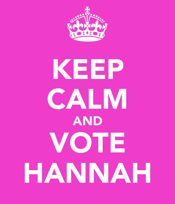 KEEP CALM AND VOTE HANNAH