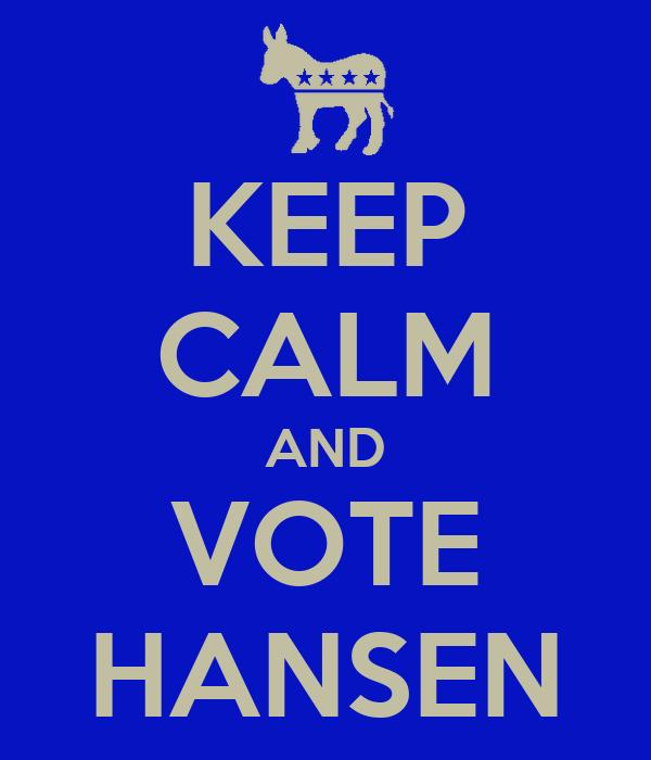 KEEP CALM AND VOTE HANSEN