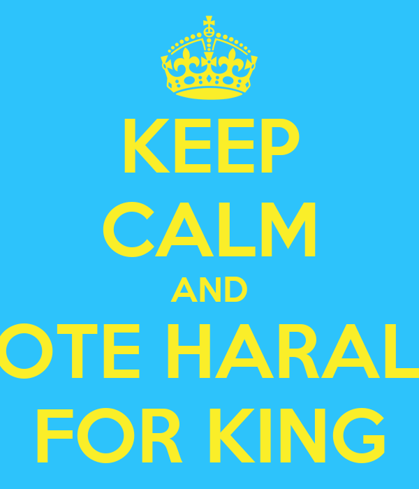 KEEP CALM AND VOTE HARALD FOR KING