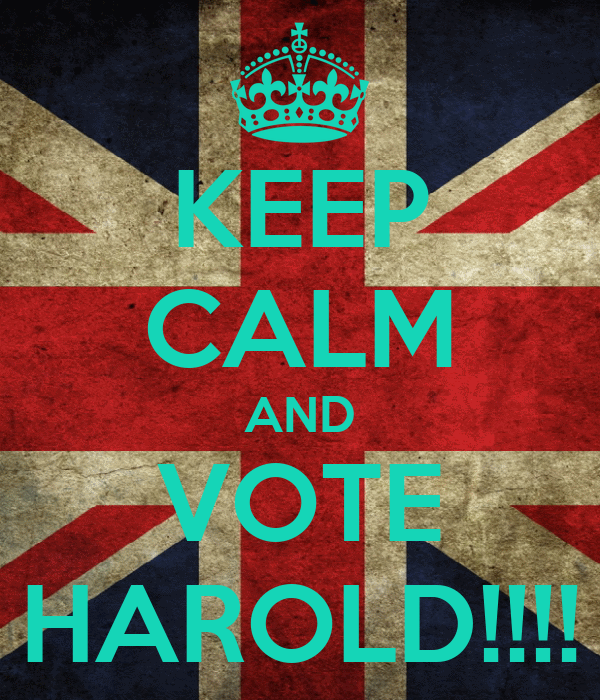 KEEP CALM AND VOTE HAROLD!!!!