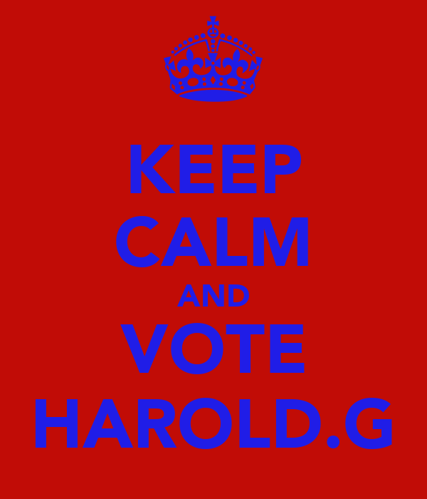 KEEP CALM AND VOTE HAROLD.G