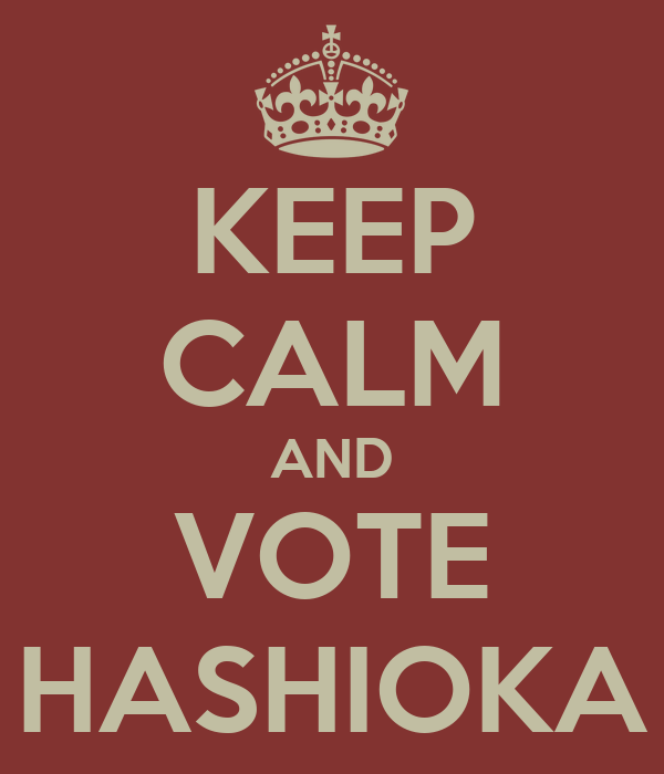 KEEP CALM AND VOTE HASHIOKA