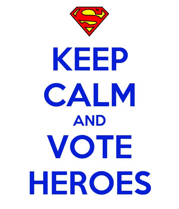 KEEP CALM AND VOTE HEROES