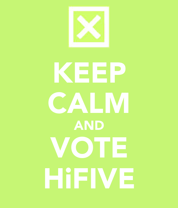 KEEP CALM AND VOTE HiFIVE