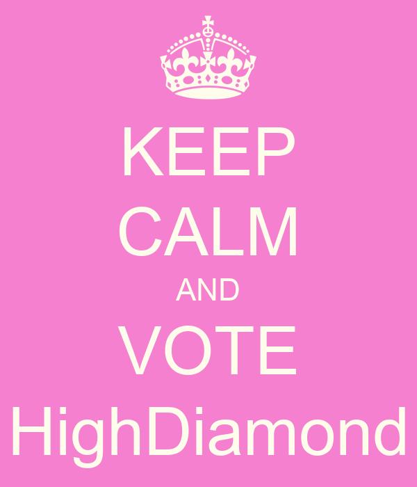 KEEP CALM AND VOTE HighDiamond
