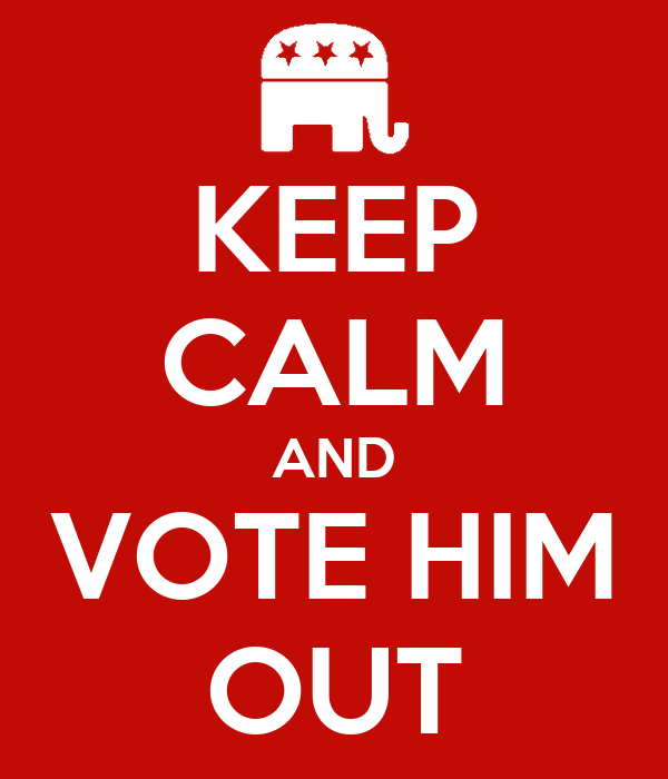 KEEP CALM AND VOTE HIM OUT