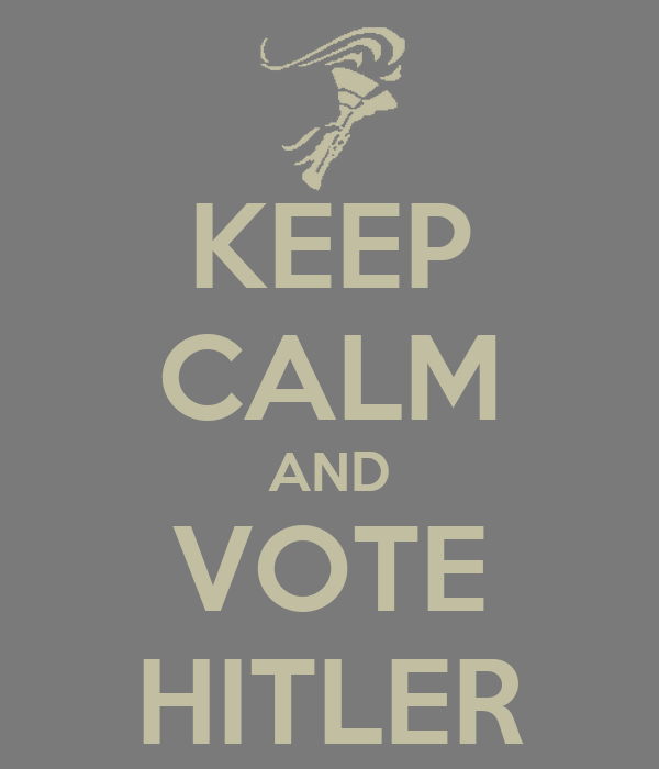 KEEP CALM AND VOTE HITLER