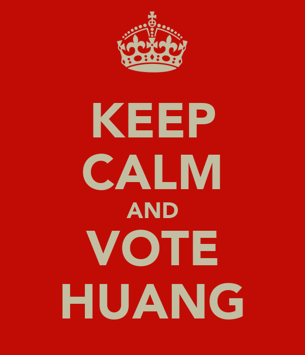 KEEP CALM AND VOTE HUANG