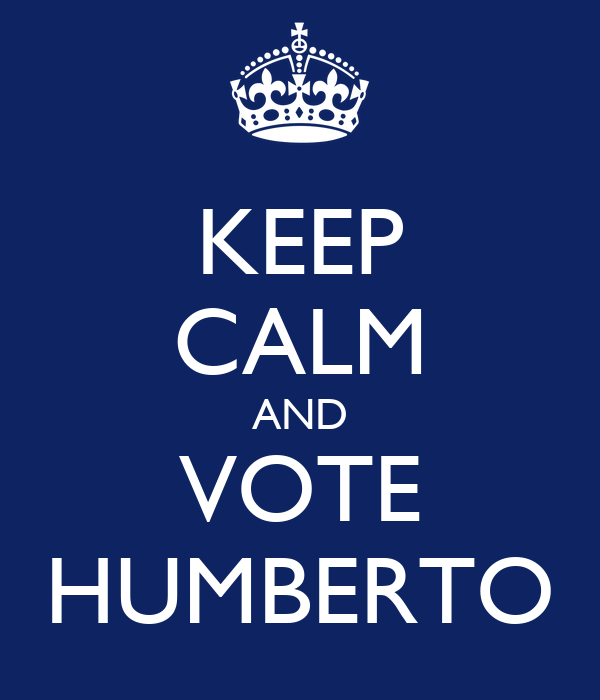 KEEP CALM AND VOTE HUMBERTO
