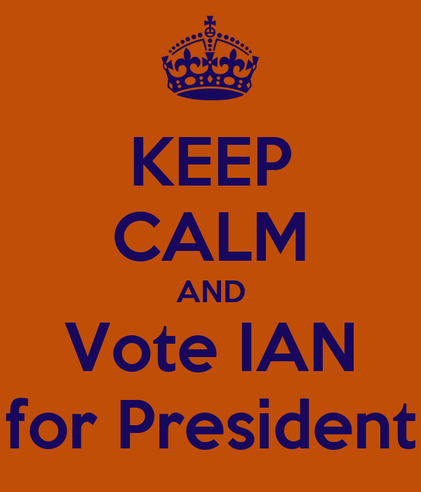 KEEP CALM AND Vote IAN for President