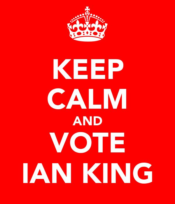 KEEP CALM AND VOTE IAN KING