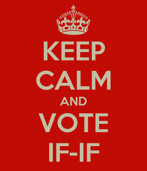 KEEP CALM AND VOTE IF-IF