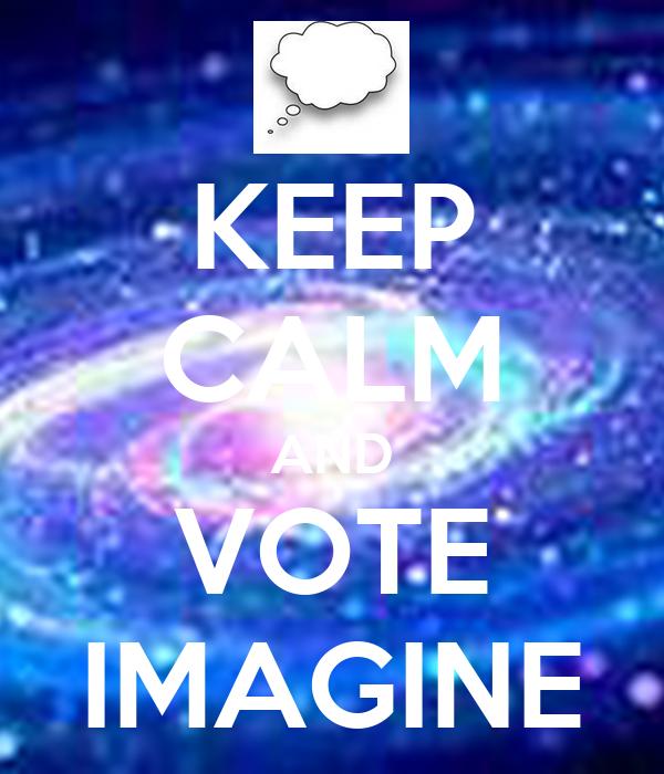 KEEP CALM AND VOTE IMAGINE