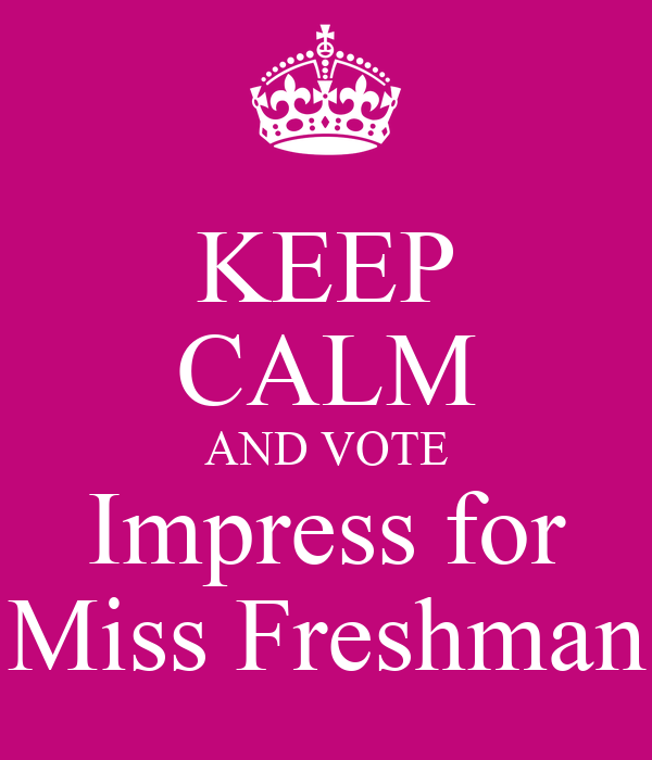 KEEP CALM AND VOTE Impress for Miss Freshman