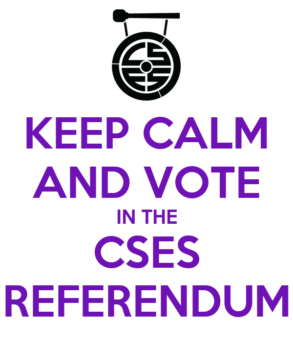 KEEP CALM AND VOTE IN THE CSES REFERENDUM