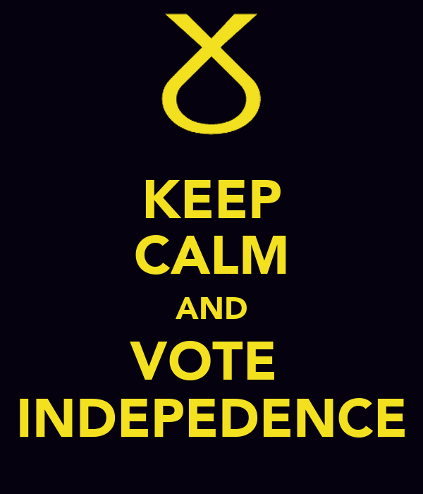 KEEP CALM AND VOTE  INDEPEDENCE