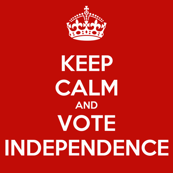 KEEP CALM AND VOTE INDEPENDENCE