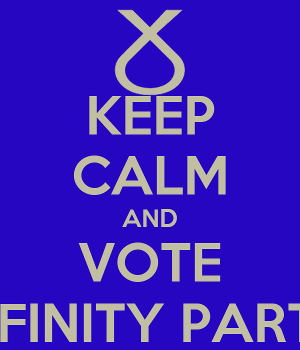 KEEP CALM AND VOTE INFINITY PARTY