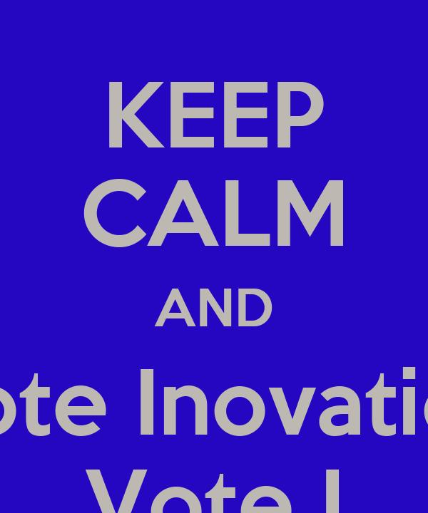KEEP CALM AND Vote Inovation Vote I