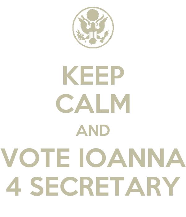 KEEP CALM AND VOTE IOANNA 4 SECRETARY
