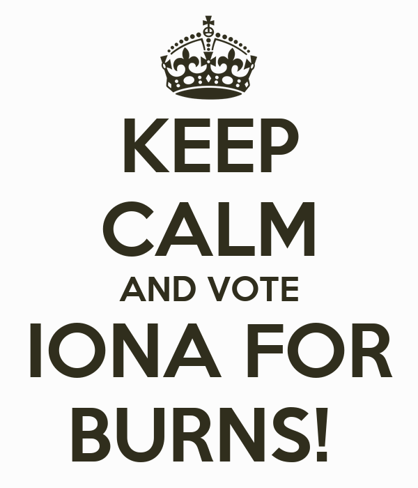 KEEP CALM AND VOTE IONA FOR BURNS!