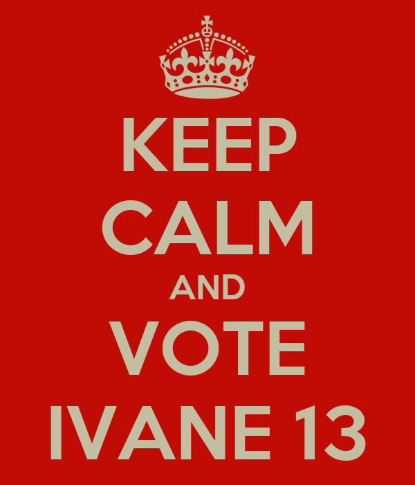 KEEP CALM AND VOTE IVANE 13