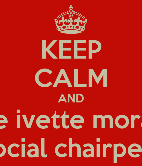 KEEP CALM AND vote ivette morales as social chairperson