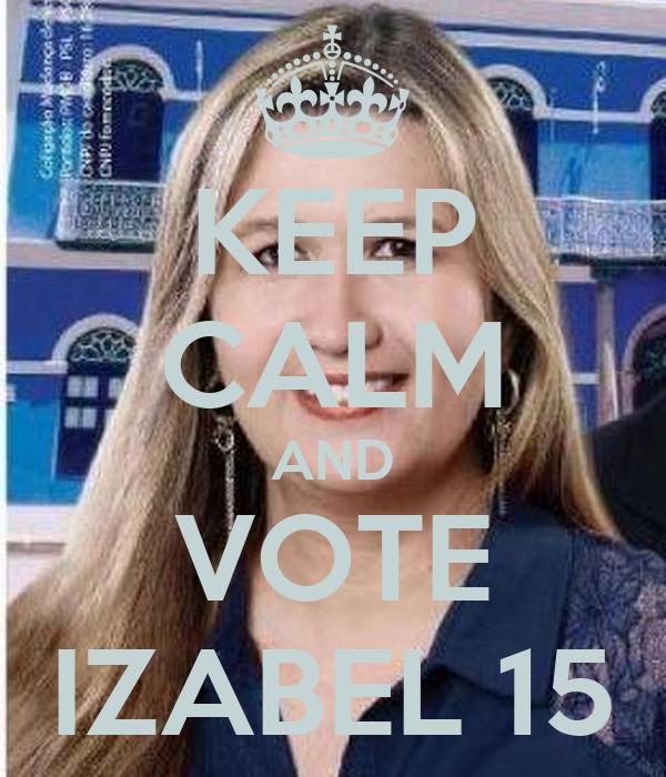 KEEP CALM AND VOTE IZABEL 15