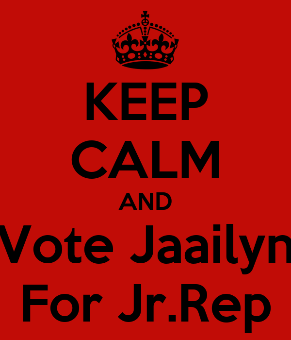 KEEP CALM AND Vote Jaailyn For Jr.Rep