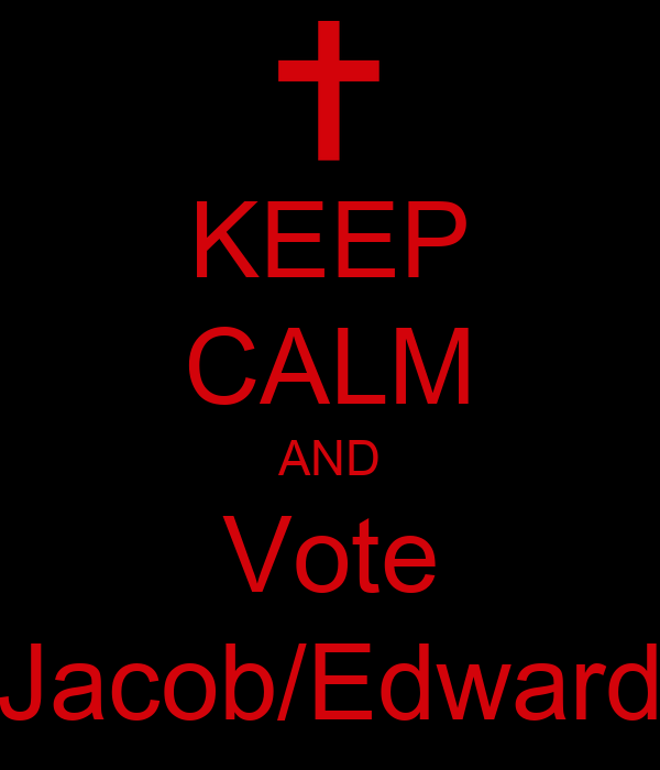 KEEP CALM AND Vote Jacob/Edward