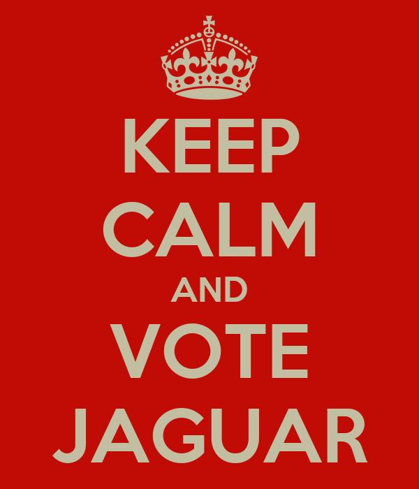 KEEP CALM AND VOTE JAGUAR