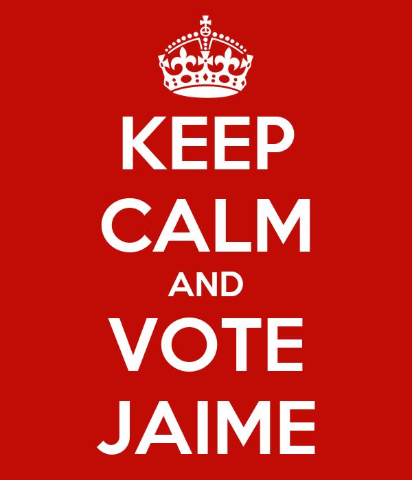 KEEP CALM AND VOTE JAIME