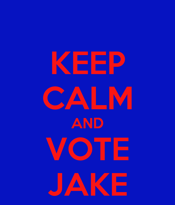 KEEP CALM AND VOTE JAKE