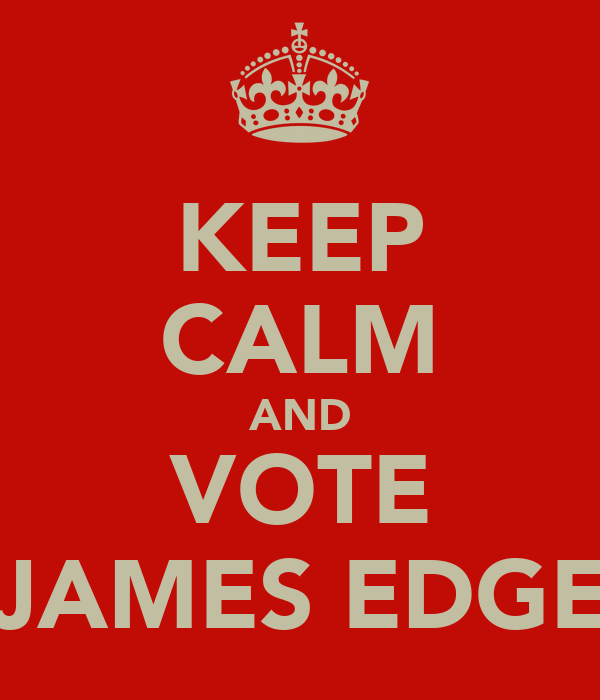KEEP CALM AND VOTE JAMES EDGE