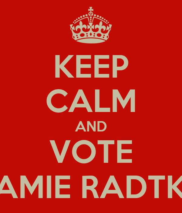 KEEP CALM AND VOTE JAMIE RADTKE