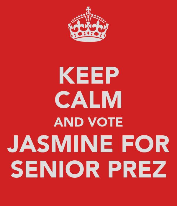 KEEP CALM AND VOTE JASMINE FOR SENIOR PREZ